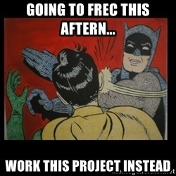 Batman Slappp - Going to FrEC this Aftern... Work this project instead