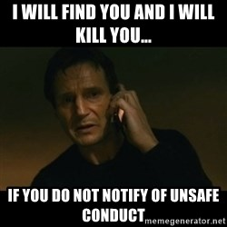 liam neeson taken - I will find you and I will kill you... if you do not notify of unsafe conduct