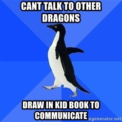 Socially Awkward Penguin - Cant talk to other dragons Draw in kid book to communicate