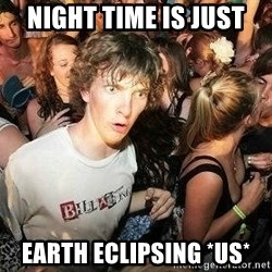 -Sudden Clarity Clarence - Night time IS just Earth ecLIPSING *us*