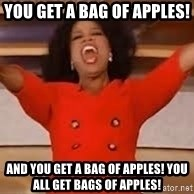 giving oprah - YOU Get a bag of apples!  AND YOU GET A BAG OF APPLES! You All GET BAGS OF APPLES!