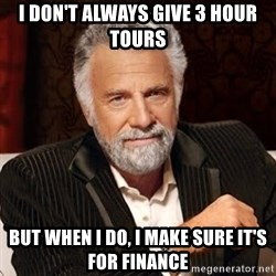 Stay Thirsty - I don't always give 3 hour tours But when I do, I make sure it's for Finance