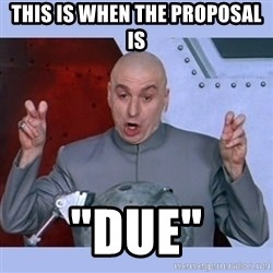 """Dr Evil meme - This is when the proposal is """"Due"""""""
