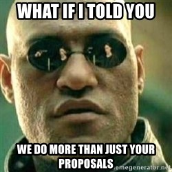 What If I Told You - what if i told you we do more than just your proposals