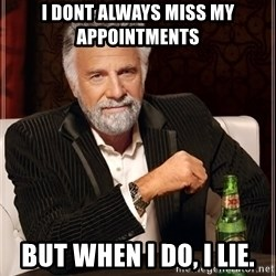 The Most Interesting Man In The World - I dont always miss my appointments but when i do, i lie.