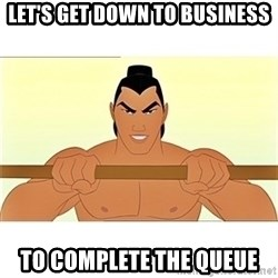 Mulan - Let's Get Down to Business! - Let's Get Down to Business To complete the queue