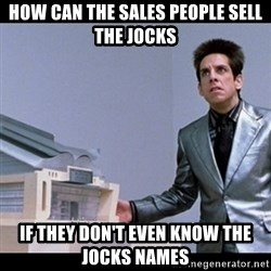 Zoolander for Ants - How can the sales people sell the jocks If they don't even know the jocks names