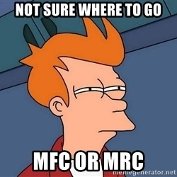 Futurama Fry - Not sure where to go MFC Or MRC