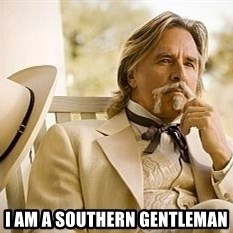 The Southern Gentleman -  I am a southern gentleman