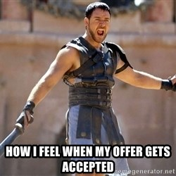 Russell Crowe Gladiator -  HOW I FEEL WHEN MY OFFER GETS ACCEPTED