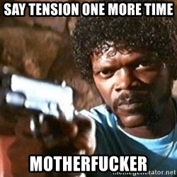 Pulp Fiction - Say tension one more time motherfucker