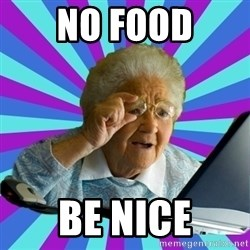 old lady - No food be nice