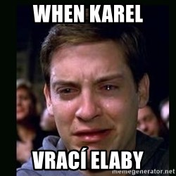 crying peter parker - when karel vrací elaby