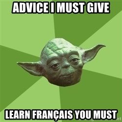 Advice Yoda Gives - Advice I Must GIve Learn français You Must