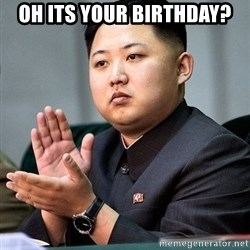 Kim Jong Un Clap - oh its your birthday?