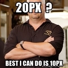 Pawn Stars Rick - 20px  ? Best I can do is 10px