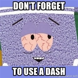 Towelie - don't forget to use a dash
