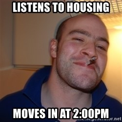 Good Guy Greg - Listens to Housing moves in at 2:00pm
