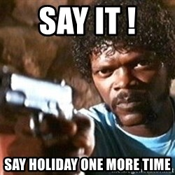Pulp Fiction - Say IT !  SAY hOLIDAY ONE MORE TIME