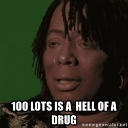Rick James -  100 lots is a  hell of a drug