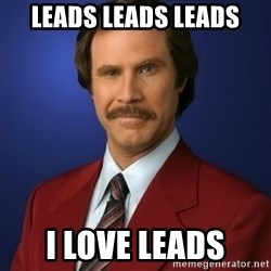 Anchorman Birthday - Leads leads leads I love leads
