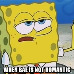 Only Cried for 20 minutes Spongebob -  When bae is not romantic