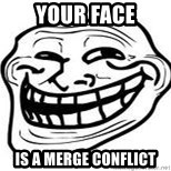 Troll Faceee - Your face is a merge conflict