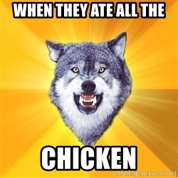 Courage Wolf - when they ate all the chicken