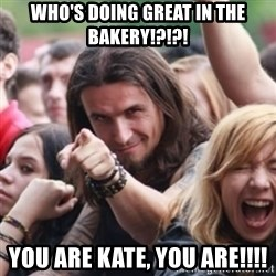 Ridiculously Photogenic Metalhead - Who's doing greAt in the bakery!?!?! You are Kate, you are!!!!