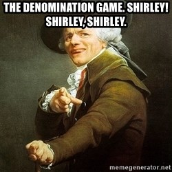 Ducreux - The denomination game. Shirley! Shirley, Shirley.