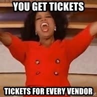 giving oprah - you get tickets tickets for every vendor