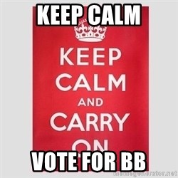 Keep Calm - keep calm vote for bb