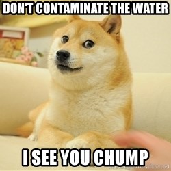 so doge - Don't contaminate the water I see you chump