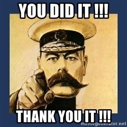 your country needs you - You DiD It !!! THank You It !!!