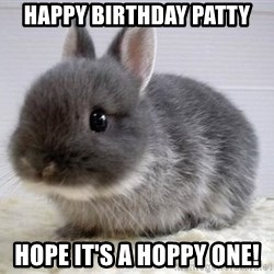 ADHD Bunny - Happy birthday patty Hope it's a hoppy one!