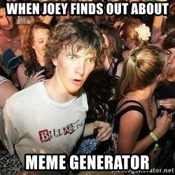 -Sudden Clarity Clarence - WHEN JOEY FINDS OUT ABOUT MEME GENERATOR