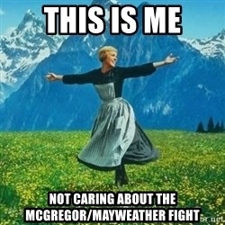 Julie Andrews looking for a fuck to give - This is me Not caring about the McGregor/mayweather fight