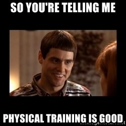 Lloyd-So you're saying there's a chance! - So you're telling me Physical Training is Good