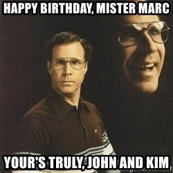 will ferrell - Happy BIRTHDAY, Mister MARc YOUR's Truly, JOHN And KIm