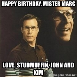 will ferrell - HappY birTHDAY, miSTER marc Love, STUDMUFFIN, JOHN AND kim