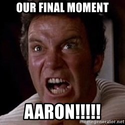 Khan - Our final moment Aaron!!!!!