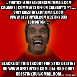 Angry Arnold - ... photos! azureandersen@gmail.com Calgary | Comments Off on Calgary's #1 ...... only xdestiny.xu@gmail.com www.destinyxu.com Destiny XXX Edmonton, ... blacklist this escort for stds destiny xu www.destinyxu.com  514-980-0667 xdestiny.xu@gmail.com