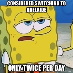 Only Cried for 20 minutes Spongebob - considered switching to adelaide only twice per day