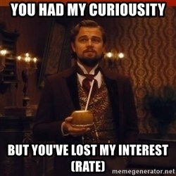you had my curiosity dicaprio - You had my curiousity but you've lost my interest (rate)