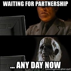 Waiting For - Waiting for partnership ... any day now