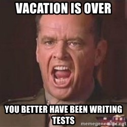 Jack Nicholson - You can't handle the truth! - Vacation is over YOU BETTER HAVE BEEN WRITING TESTS