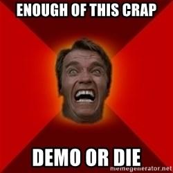 Angry Arnold - enough of this crap demo or die