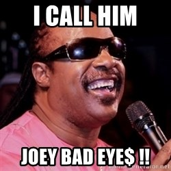 stevie wonder - I CALL HIM JOEY BAD EYE$ !!