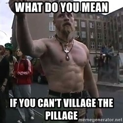 Techno Viking - What do you mean if you can't village the pillage