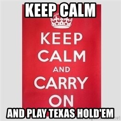 Keep Calm - Keep Calm And Play Texas Hold'em